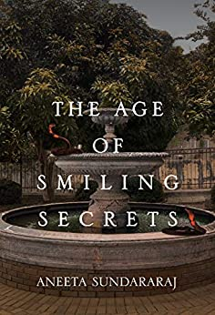 The Age of Smiling Secrets: A Novel by [Sundararaj, Aneeta]