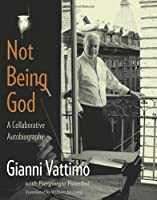 Not Being God: A Collaborative Autobiography
