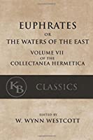 Euphrates: Or the Waters of the East (Collectanea Hermetica)