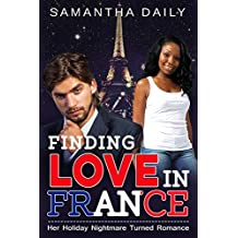 Finding Love In France (BWWM, Holiday Gone Wrong, French Billionaire, Holiday Romance)