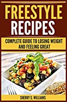 Freestyle Recipes: Complete Guide To Losing Weight And Feeling Great