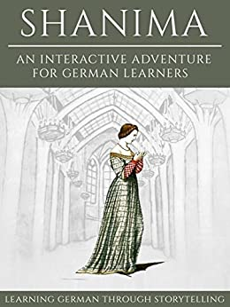[Klein, Andre]のLearning German Through Storytelling: Shanima - an Interactive Adventure for German Learners (Aschkalon 2) (German Edition)