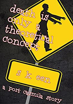 Death is Only a Theoretical Concept (Port Carmila Book 1) by [Een, S. K.]