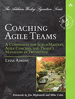 Coaching Agile Teams: A Companion for ScrumMasters, Agile Coaches, and Project Managers in Transition (Addison-Wesley Signature Series (Cohn)) by [Adkins, Lyssa]