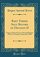 Baht Timber Sale, Record of Decision II: Tongass National Forest, Wrangell Ranger District, Wrangell, Alaska; June 2008 (Classic Reprint)