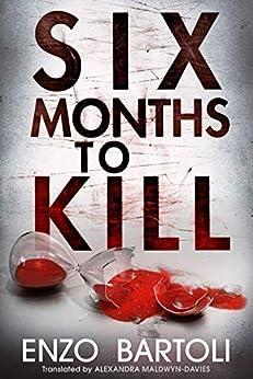Six Months to Kill by [Bartoli, Enzo]