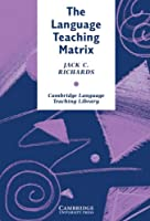 The Language Teaching Matrix: Curriculum, Methodology, and Materials (Cambridge Language Teaching Library)