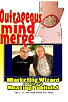 Outrageous Mind Merge: Marketing Wizard Meets Hoaxing Publicist [並行輸入品]