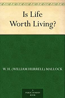 Is Life Worth Living? by [Mallock, W. H. (William Hurrell)]