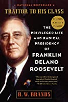 Traitor to His Class: The Privileged Life and Radical Presidency of Franklin Delano Roosevelt by H. W. Brands(2009-09-08)