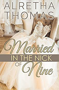 Married in the Nick of Nine (Cass & Nick Book 1) by [Thomas, Alretha]