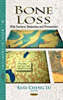 Bone Loss: Risk Factors, Detection and Prevention (Physiology - Laboratory and Clinical Research)