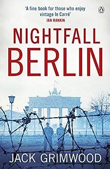 Nightfall Berlin: 'For those who enjoy vintage Le Carre' Ian Rankin by [Grimwood, Jack]