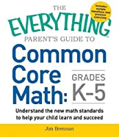 The Everything Parent's Guide to Common Core Math Grades K-5 (Everything®)