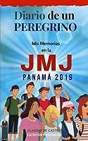Mis Memorias en la JMJ Panamá 2019: Diario de un Peregrino (Libros para la Jornada Mundial de la Juventud JMJ PANAMÁ 2019)