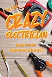 I'm the CRAZY ELECTRICIAN you were warned about!: Gift notebook for friends, kids, boy, girl, man, woman, girlfriend, boyfriend, partner, spouse or co-worker