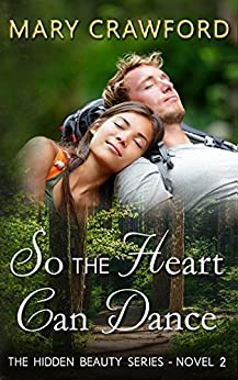 So the Heart Can Dance (A Hidden Beauty Novel Book 2) by [Crawford, Mary]