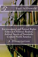 Environmental and Animal Rights Ethics in Children's Realistic Animal Novels of Twentieth-century North America: A Dissertation