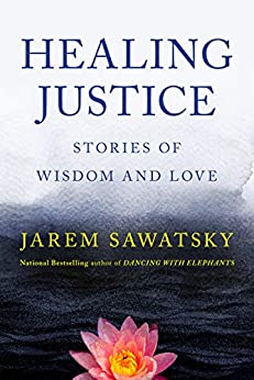 Healing Justice: Stories of Wisdom and Love (How to Die Smiling Book 3) by [Sawatsky, Jarem]