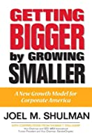 Getting Bigger by Growing Smaller: A New Growth Model for Corporate America (Financial Times Prentice Hall Books)