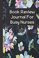 Book Review Journal For Busy Nurses: Book Lover's Log Book