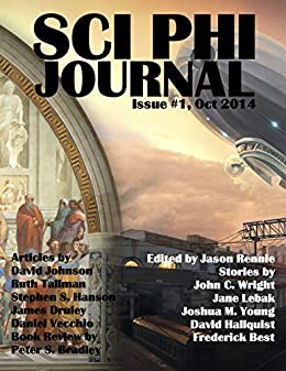 Sci Phi Journal: Issue #1, October 2014: The Journal of Science Fiction and Philosophy by [Wright, John C., Young, Joshua M., Lebak, Jane, Best, Frederick, Hallquist, David, Johnson, David Kyle, Tallman, Ruth, Hanson, Stephen S., Druley, James, Vecchio, Daniel, Peter Sean Bradley]