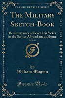 The Military Sketch-Book, Vol. 1 of 2: Reminiscences of Seventeen Years in the Service Abroad and at Home (Classic Reprint)