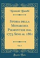 Storia Della Monarchia Piemontese Dal 1773 Sino Al 1861, Vol. 3 (Classic Reprint)