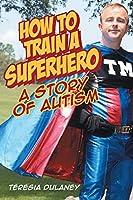 How to Train a Superhero: A Story of Autism
