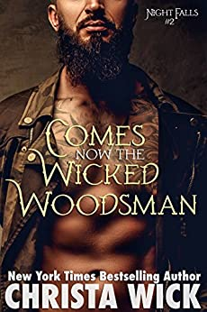 Comes Now the Wicked Woodsman (Night Falls Book 2) by [Wick, Christa]