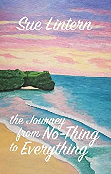 The Journey from No-thing to Everything: How to Live your Best Life by [Lintern, Sue]