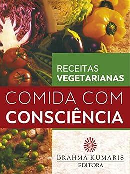 Comida com consciência: Receitas vegetarianas (Portuguese Edition) by [de Lemos, Maria José Maciel, Raquel de Souza Rohden, Waldete Rodrigues Bazzo, Cleonice Barbosa]