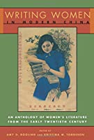 Writing Women in Modern China: An Anthology of Literature from the Early Twentieth Century (Modern Asian Literature Series)