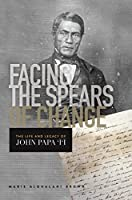 Facing the Spears of Change: The Life and Legacy of John Papa ?i?i (Indigenous Pacifics)