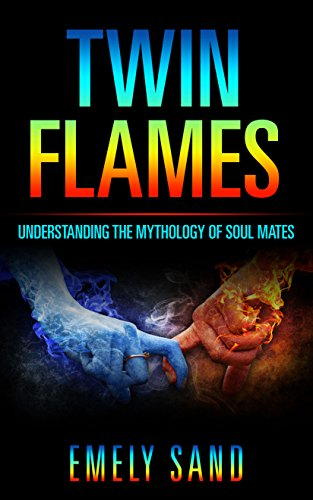 twin flames: Understanding The Mythology of Soul Mates (English Edition)