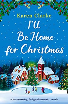 I'll Be Home for Christmas: A heartwarming feel good romantic comedy by [Clarke, Karen]