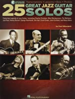 25 Great Jazz Guitar Solos: Transcriptions - Lessons - Bios - Photos: Featuring Legends of Jazz Guitar, Including Charlie Christian, Wes Montogomery, Pat Metheny, Joe Pass, Kenny Burrell, Django Reinhardt, Jim Hall, Grant Green, John Scofield, and Many More