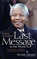 Nelson Mandela's Last Message to the World: A Conversation With Madiba Six Hours After His Death (Spiritual Interview)