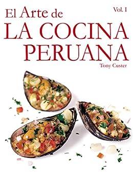 [Custer, Tony]のEl Arte de la Cocina Peruana: Al comprar este libro estarás contribuyendo con la educación de muchos niños peruanos (Spanish Edition)