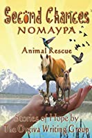 SECOND CHANCES: Nomaypa Animal Rescue: Stories of Hope