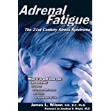 Adrenal Fatigue: The 21st Century Stress Syndrome (The 21st-Century Stress Syndrome)