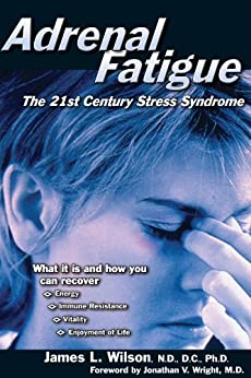 Adrenal Fatigue: The 21st Century Stress Syndrome by [Wilson, James L.]