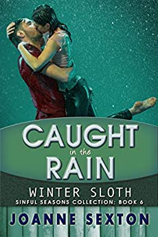 [Sexton, Joanne]のCaught In The Rain: Winter Sloth (Sinful Seasons Collection Book 6) (English Edition)