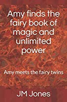 Amy finds the fairy book of magic and unlimited power: Amy meets the fairy twins (Amy finds the book of magic and unlimited power)