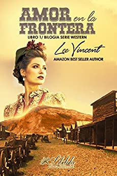 Amor en la Frontera (Western nº 1) (Spanish Edition) by [Vincent, Lee]