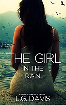 The Girl in the Rain: A Gripping Psychological Thriller (Deep Waters Book 1) by [Davis, L.G.]