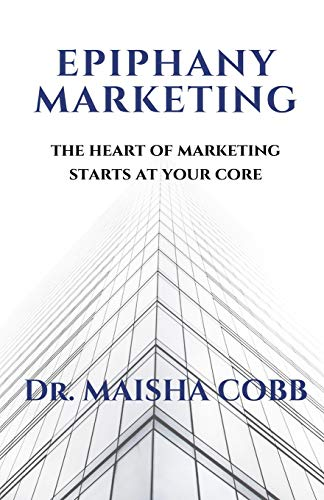 Download Epiphany Marketing: The Heart of Marketing Starts at your Core 1097615405