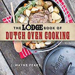 The Lodge Book of Dutch Oven Cooking by [Fears, J. Wayne]