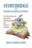 Storybridge to Second Language Literacy: The theory, research and practice of teaching English with children's literature (NA)