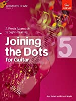Joining the Dots for Guitar, Grade 5: A Fresh Approach to Sight-Reading (Joining the dots (ABRSM))